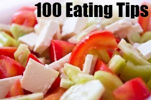 100 Eating Tips – Great Ways To Live A Healthier Life Today