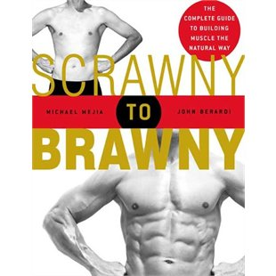 Scrawny to Brawny: The Complete Guide to Building Muscle the Natural Way Review