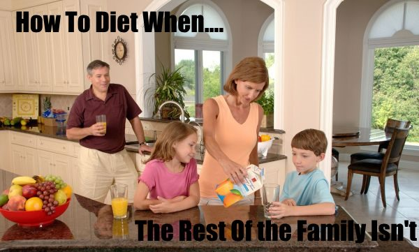how to diet when the rest of the family isnt