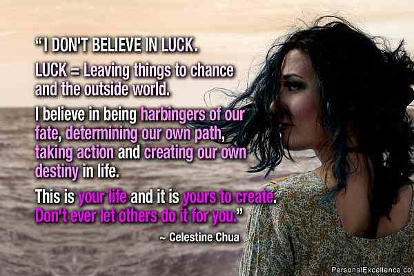 Dont believe in luck, always move towards your destiny