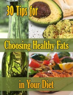 30 Tips For Choosing Healthy Fats In Your Diet