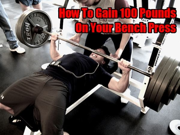 how to gain 100 pounds on your bench press