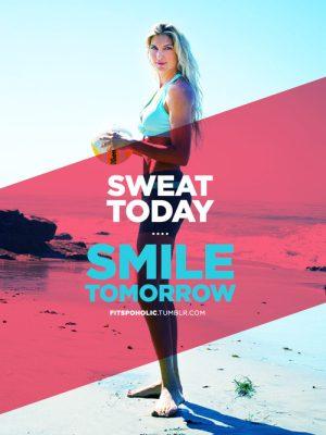sweat today smile tomorrow