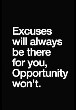 Excuses will always be there