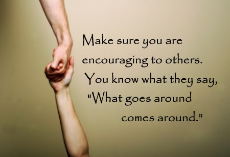 Make sure you are encouraging others to help your positive thinking
